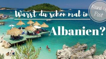 Warst du schon mal in Albanien? Dann mach mit beim Round Up Post