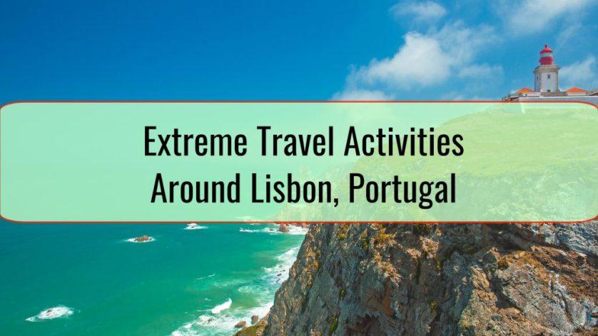 Extreme Travel Activities Around Lisbon, Portugal