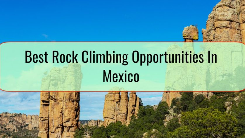 Best Rock Climbing Opportunities In Mexico