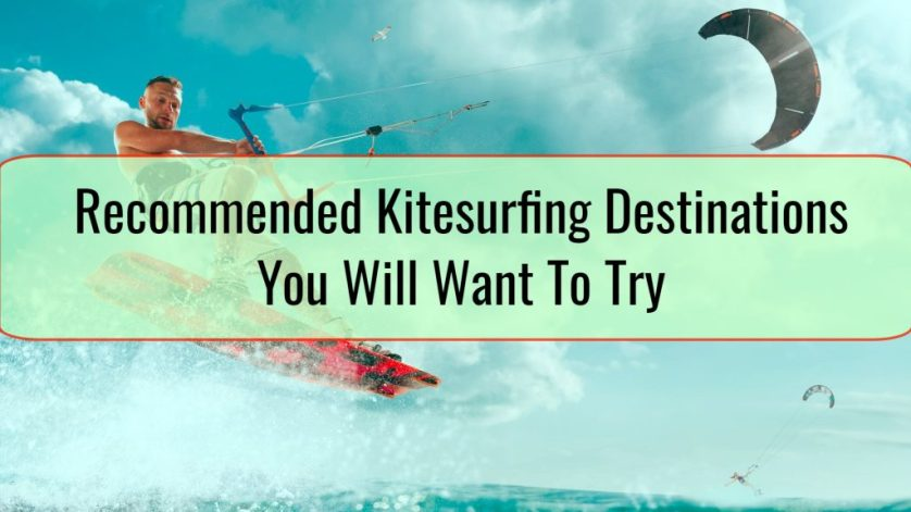 Recommended Kitesurfing Destinations You Will Want To Try