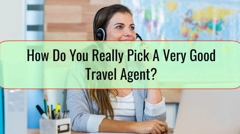 How Do You Really Pick A Very Good Travel Agent