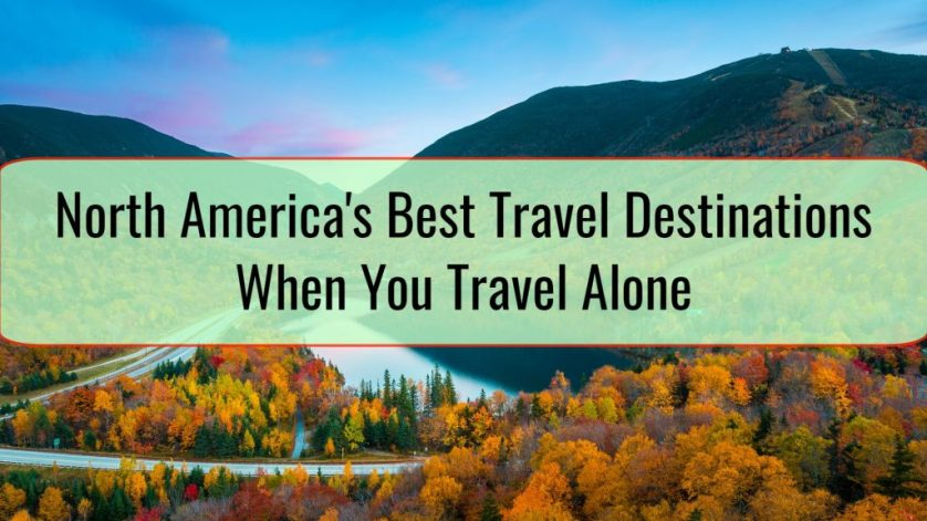 North America's Best Travel Destinations When You Travel Alone