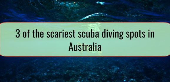 3 of the scariest scuba diving spots in Australia