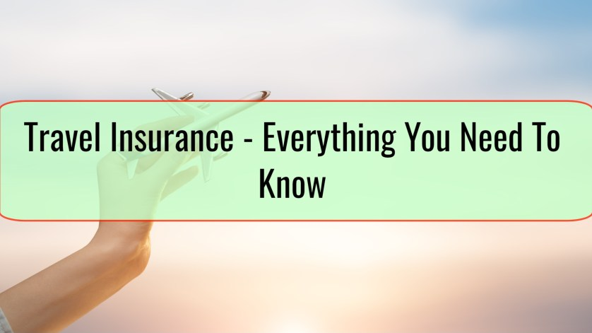 Travel Insurance - Everything You Need To Know