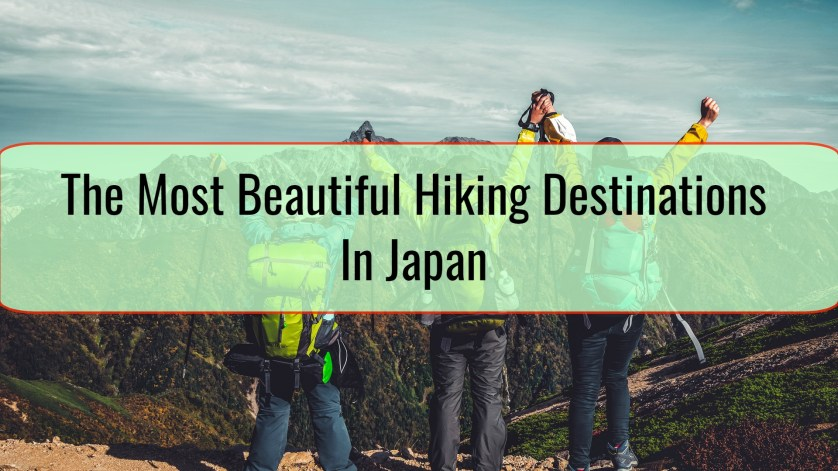 The Most Beautiful Hiking Destinations In Japan
