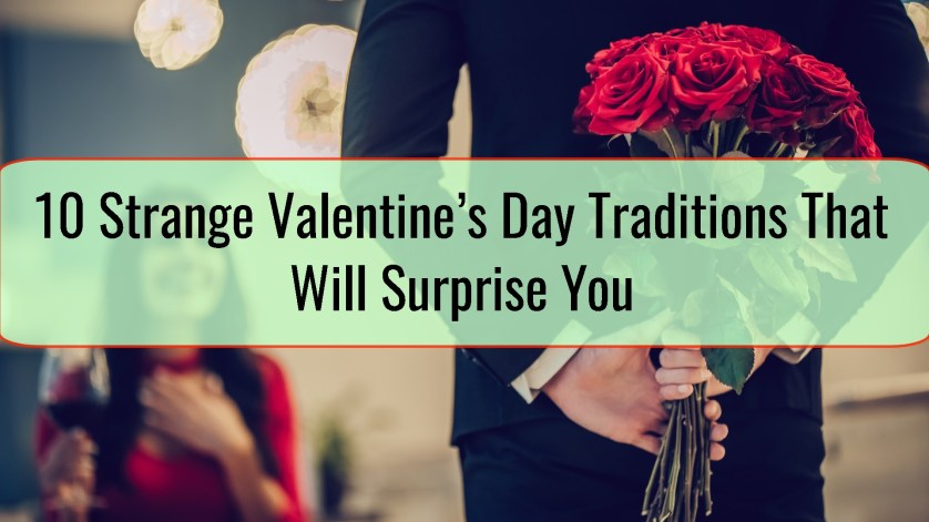 10 Strange Valentine's Day Traditions That Will Surprise You