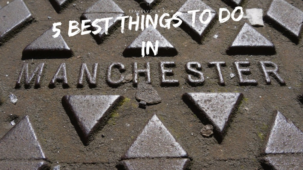 5 Best Things to Do in Manchester