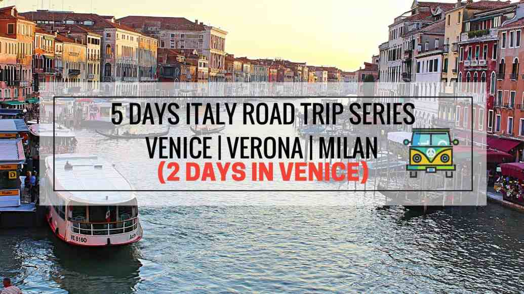 5 Days Road Trip Series - 2 Days in Venice
