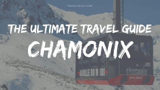 Chamonix Ultimate Travel Guide