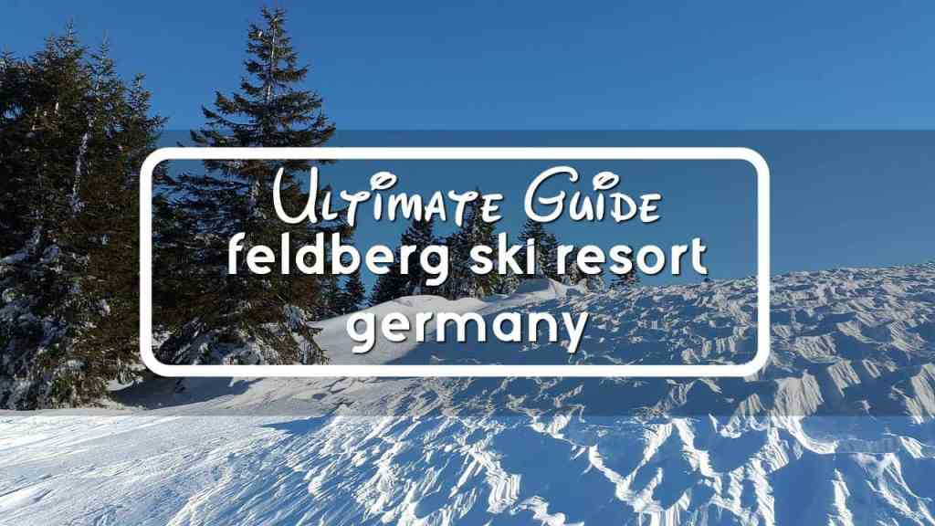 Ultimate Guide Feldberg Ski Resort, Germany