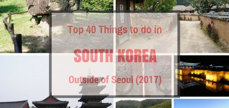 Top 40 Things to do OUTSIDE of Seoul, Korea (2017 Edition)