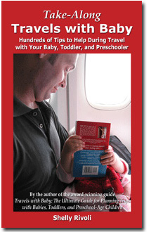 Take-Along Travels with Baby: Hundreds of Tips to Help During Travel with Your Baby, Toddler, and Preschooler by Shelly Rivoli