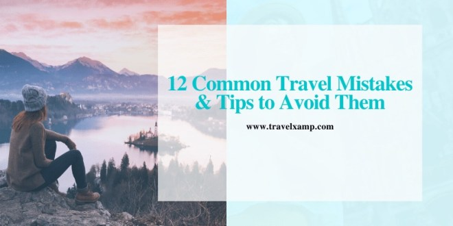 Common travel mistakes & tips to avoid them