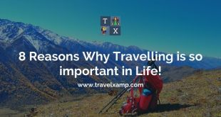 8 Reasons Why Travelling is so important in Life!