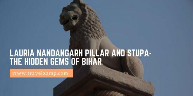 Lauria Nandangarh Pillar and Stupa- The Hidden gems of Bihar