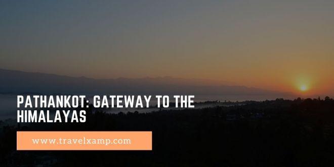 Pathankot: Gateway to the Himalayas