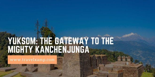 Yuksom: The gateway to the mighty Kanchenjunga