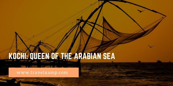 Kochi: Queen of the Arabian Sea