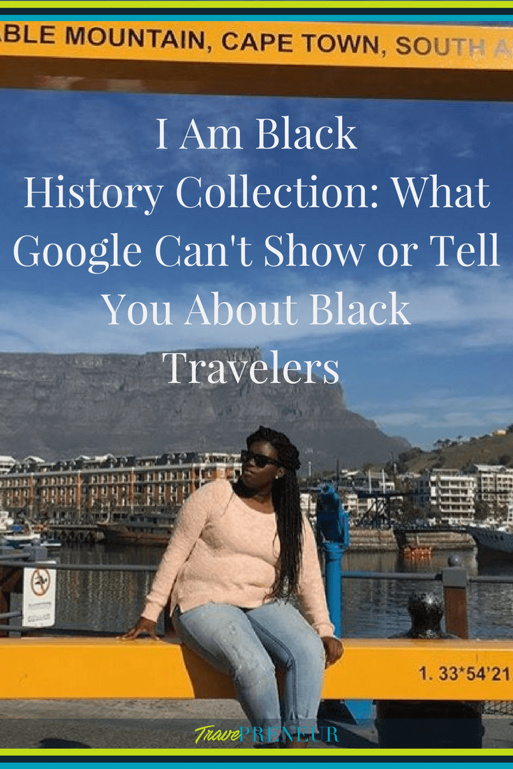 I Am Black History Collection: What Google Can't Show or Tell You About Black Travelers