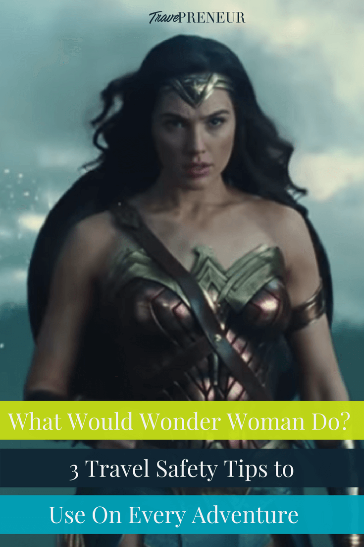 What Would Wonder Woman Do? 3 Travel Safety Tips to Use On Every Adventure