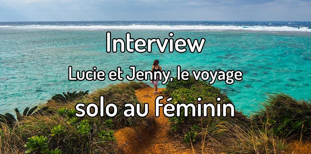 Interview – Le voyage solo au féminin (Lucie/Jenny)