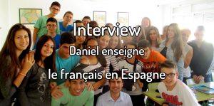 Interview Daniel enseigne le français en espagne