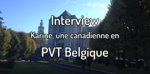 Interview - Karine, une canadienne en PVT Belgique