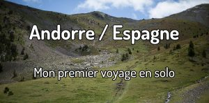 Mon premier voyage en solo à Andorre et en Espagne