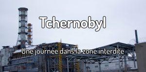 Tchernobyl - Prypiat - Une journée dans la zone interdite