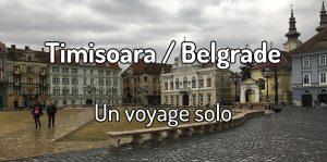 un voyage solo à Timisoara et Belgrade