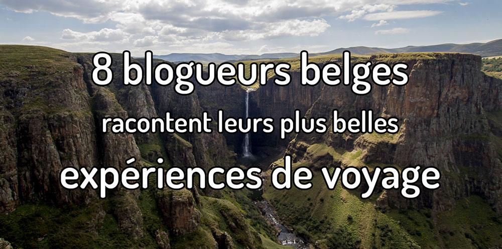 8 blogueurs voyageurs belges racontent leurs plus belles expériences de voyage