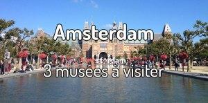 3 musées à visiter à Amsterdam