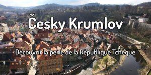 Cesky Krumlov - Découvrir la perle de la République Tchèque