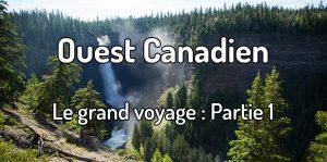 Voyager dans l'ouest canadien - le grand voyage