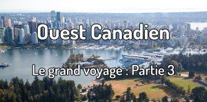 Voyager dans l'ouest canadien : Partie 3 - Calgary, Yoho et retour à Vancouver