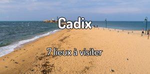 7 lieux à visiter à Cadix en Andalousie - Voyager en Espagne et en Andalousie