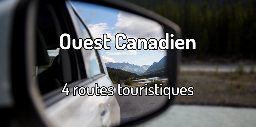 4 routes touristiques dans l'ouest canadien