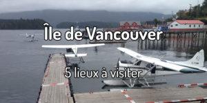 Visiter Île de Vancouver - Voyager sur l'île de Vancouver