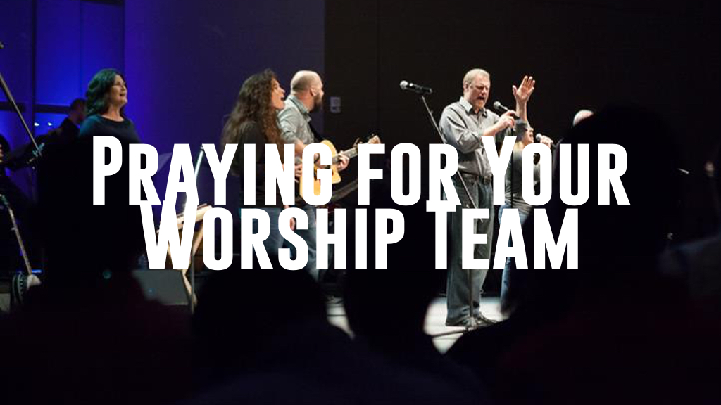 Praying for Your Worship Team