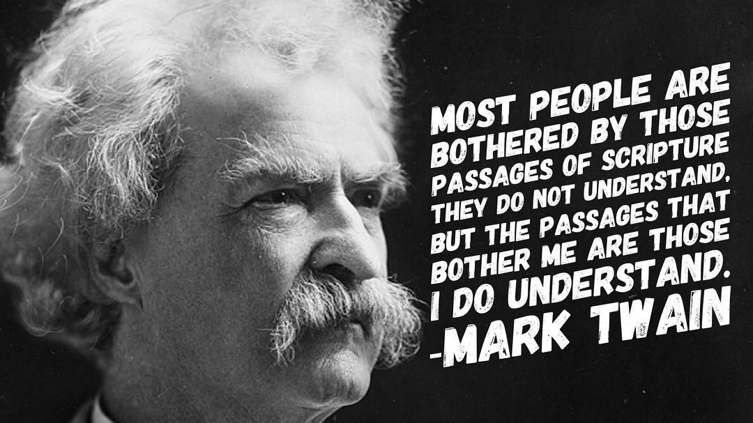 …the passages that bother me are those I do understand. -Mark Twain