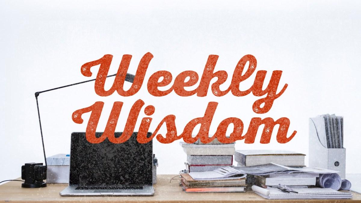 Weekly Wisdom [10.19.18]