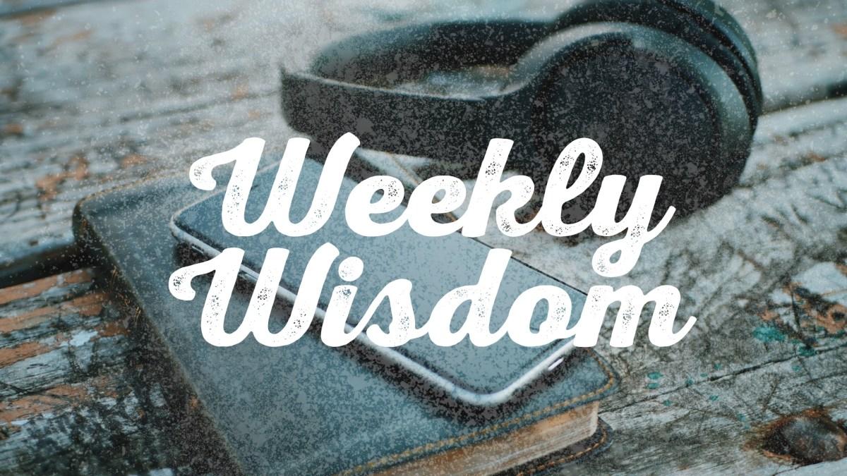 Weekly Wisdom [03.23.18]