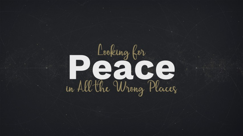 Looking for Peace in All the Wrong Places