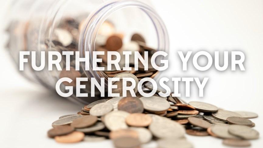 Furthering Your Generosity