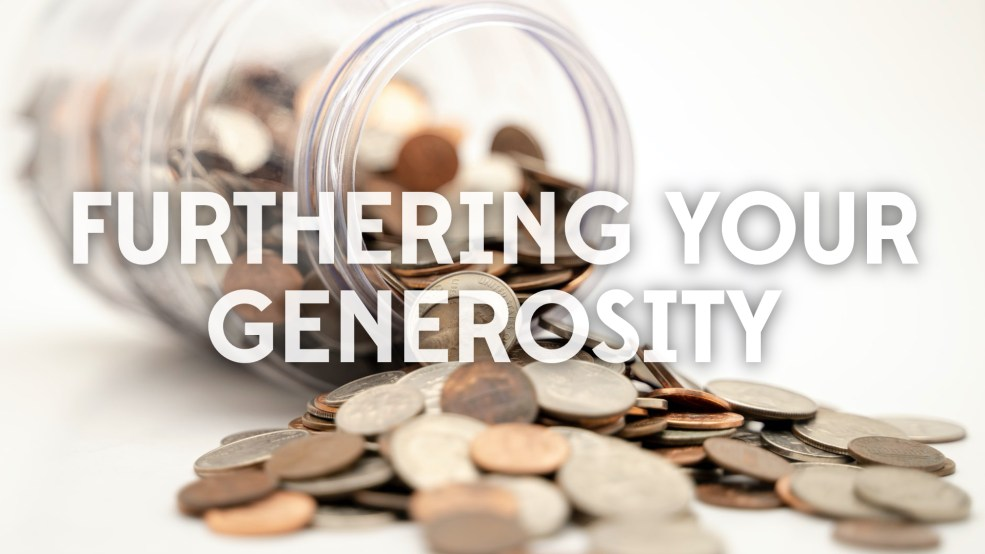 Furthering Your Generosity