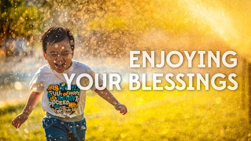 Enjoying Your Blessings