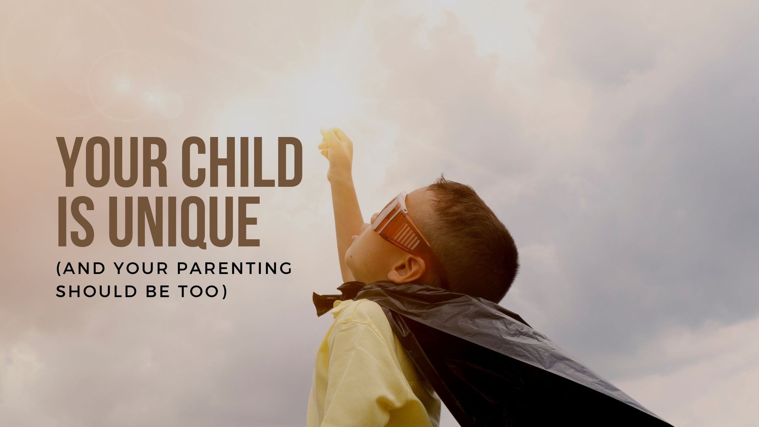 Your Child Is Unique (& Your Parenting Should Be Too)