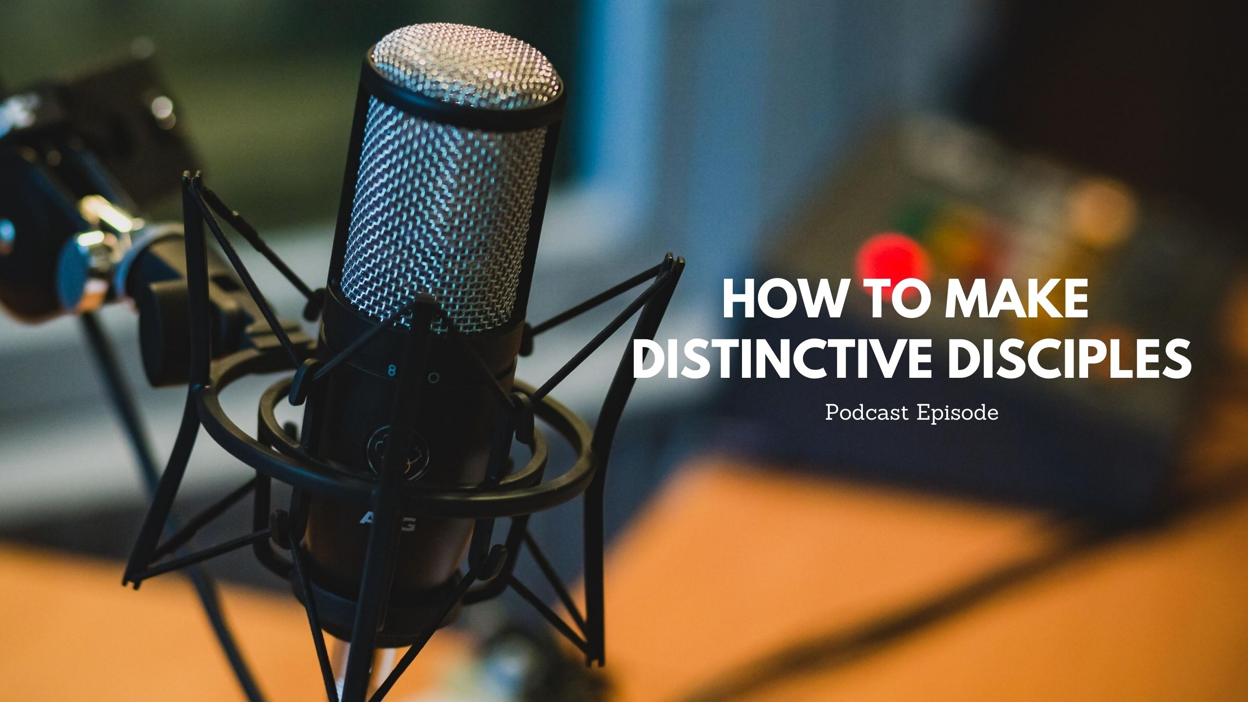 How to Make Distinctive Disciples