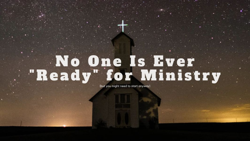 "No One Is Ever ""Ready"" for Ministry"