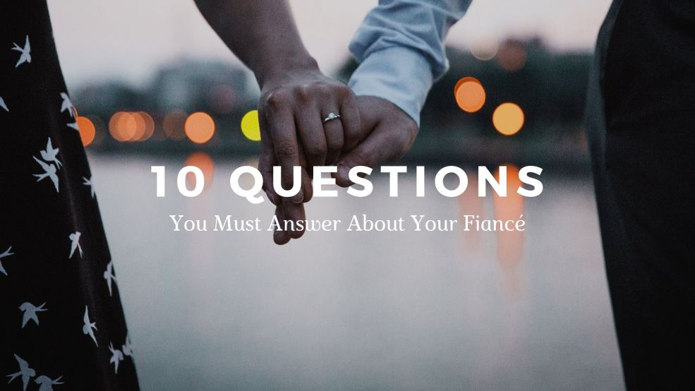 10 Questions You Must Answer About Your Fiancé
